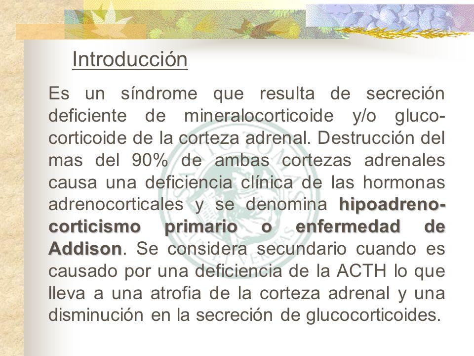 hipoadreno- corticismo primario o enfermedad de Addison Es un síndrome que resulta de secreción deficiente de mineralocorticoide y/o gluco- corticoide