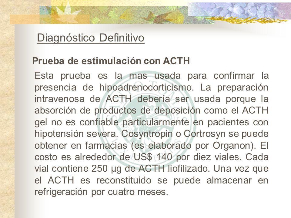Prueba de estimulación con ACTH Diagnóstico Definitivo Esta prueba es la mas usada para confirmar la presencia de hipoadrenocorticismo. La preparación