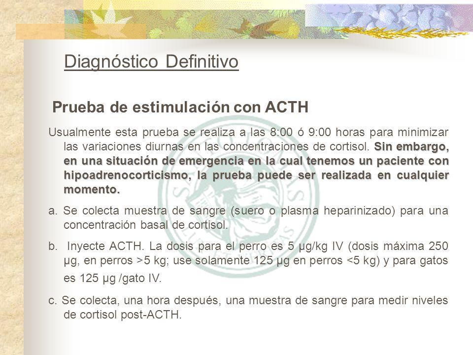 Prueba de estimulación con ACTH Diagnóstico Definitivo Sin embargo, en una situación de emergencia en la cual tenemos un paciente con hipoadrenocortic
