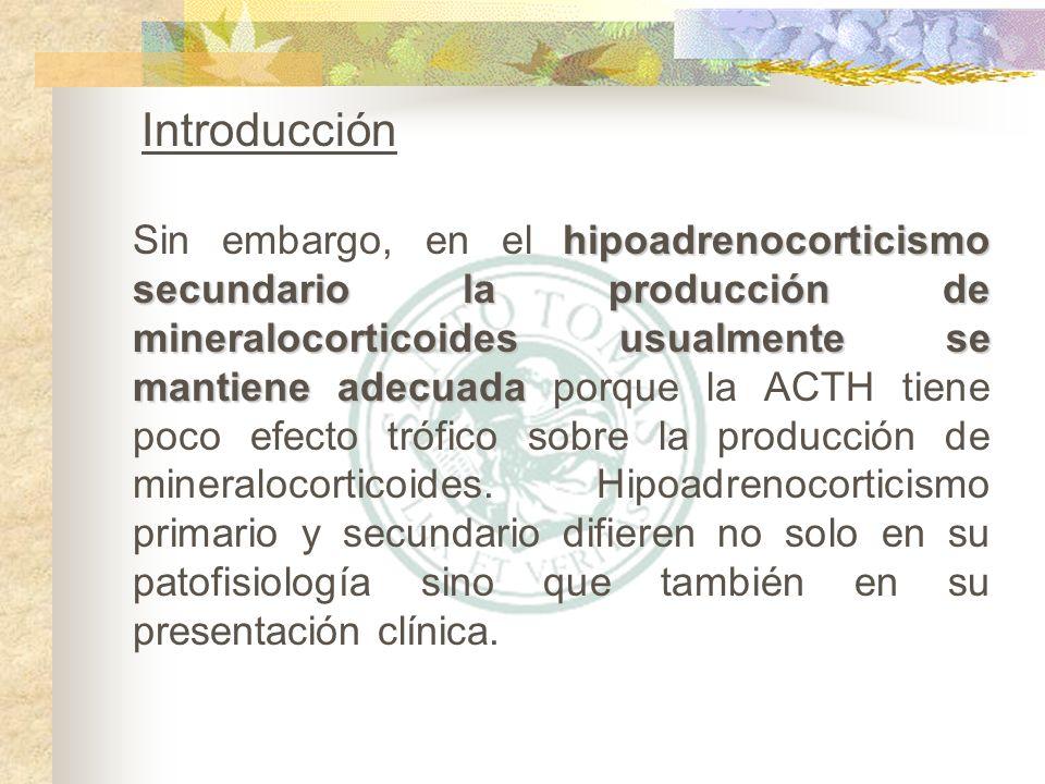 hipoadrenocorticismo secundario la producción de mineralocorticoides usualmente se mantiene adecuada Sin embargo, en el hipoadrenocorticismo secundari