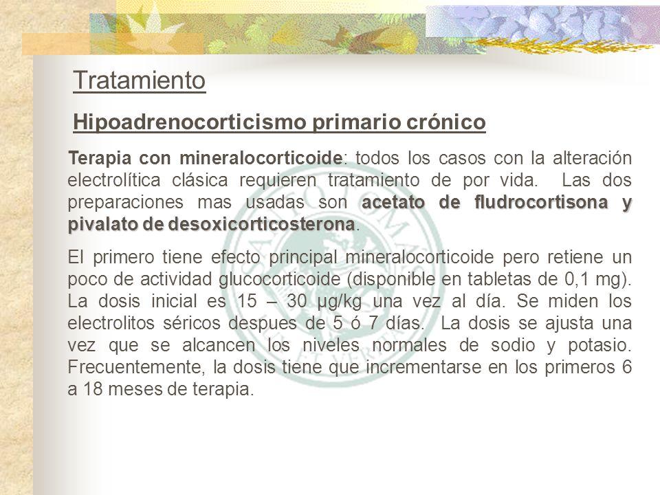 Tratamiento Hipoadrenocorticismo primario crónico acetato de fludrocortisona y pivalato de desoxicorticosterona Terapia con mineralocorticoide: todos