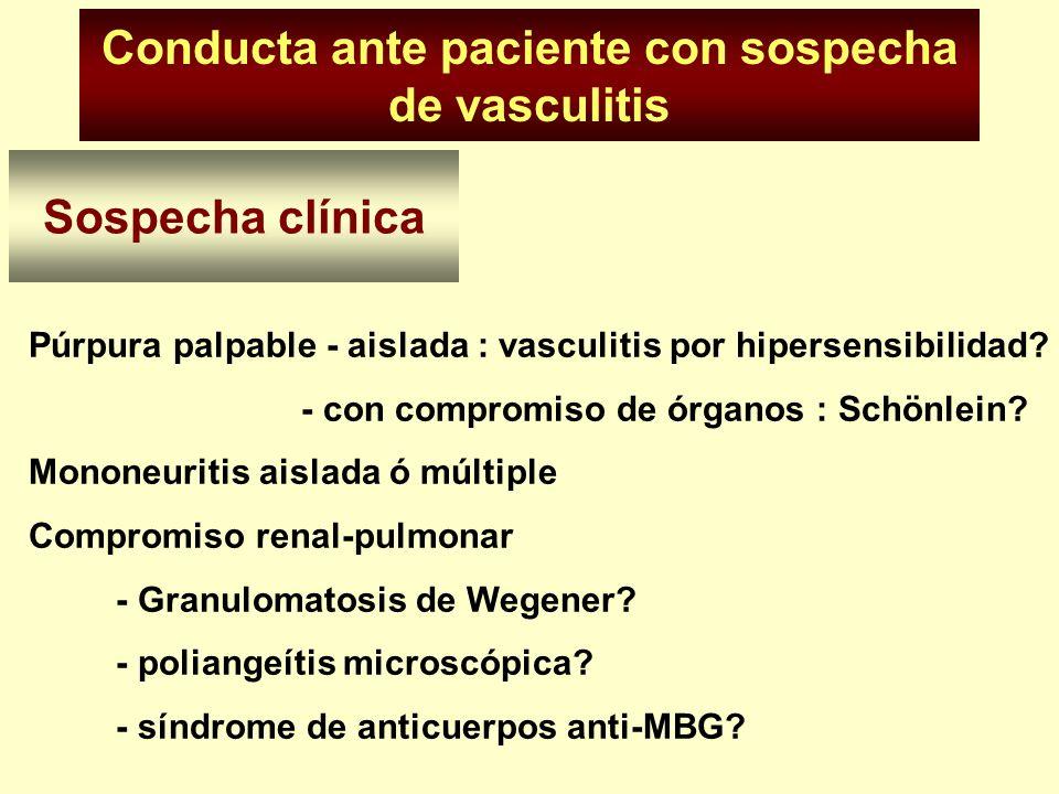 Conducta ante paciente con sospecha de vasculitis Historia clínica - edad? * Schonlein en menores de 30 años * arteritis de células gigantes en < de 6