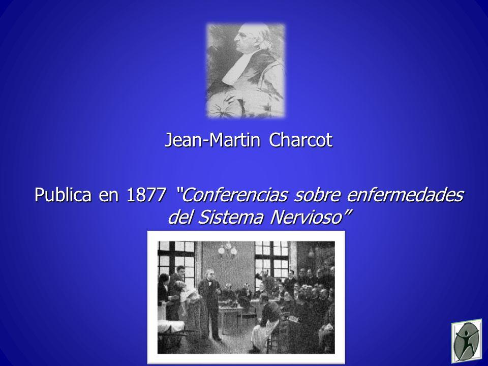Jean-Martin Charcot Publica en 1877 Conferencias sobre enfermedades del Sistema Nervioso