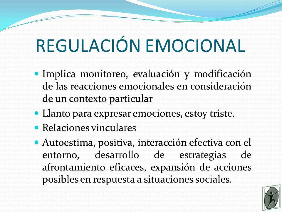 REGULACIÓN EMOCIONAL Implica monitoreo, evaluación y modificación de las reacciones emocionales en consideración de un contexto particular Llanto para expresar emociones, estoy triste.