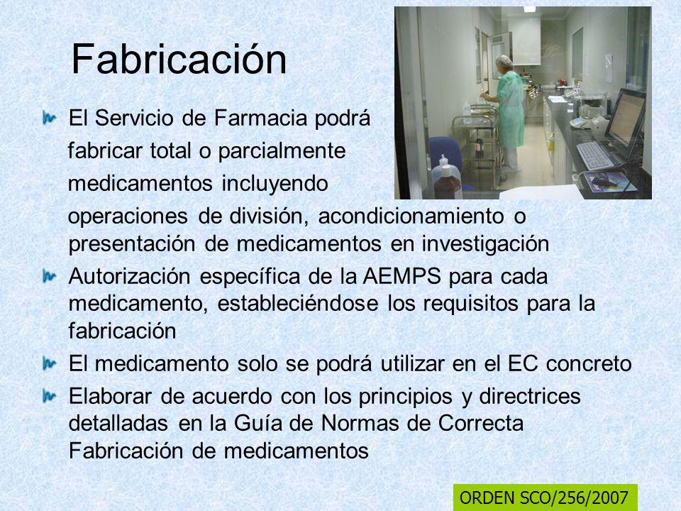 Fabricación El Servicio de Farmacia podrá fabricar total o parcialmente medicamentos incluyendo operaciones de división, acondicionamiento o presentac