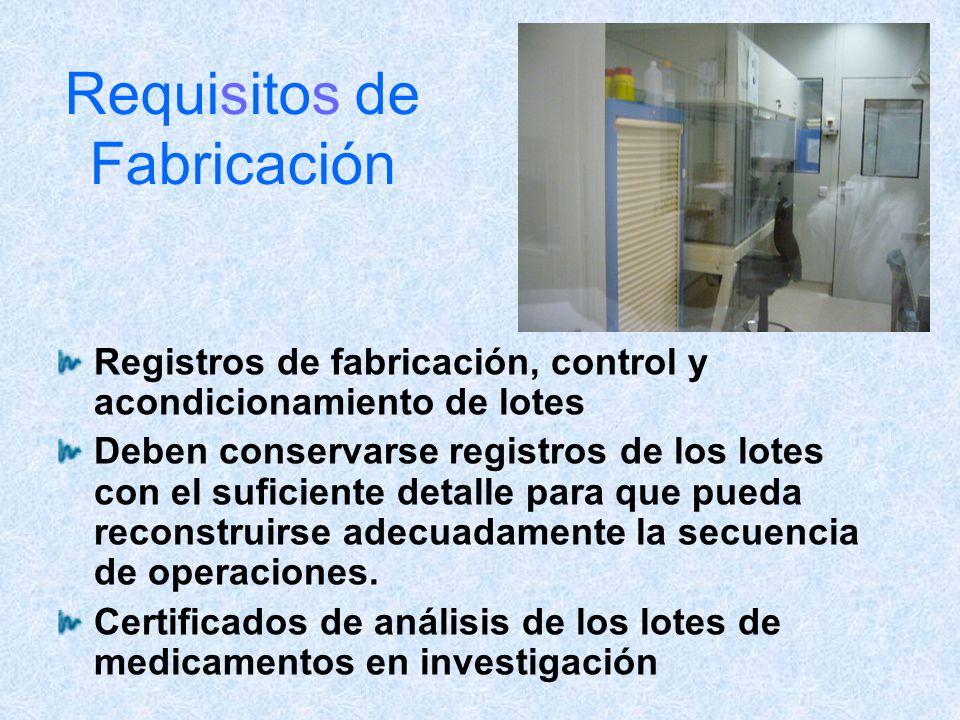 Requisitos de Fabricación Registros de fabricación, control y acondicionamiento de lotes Deben conservarse registros de los lotes con el suficiente de