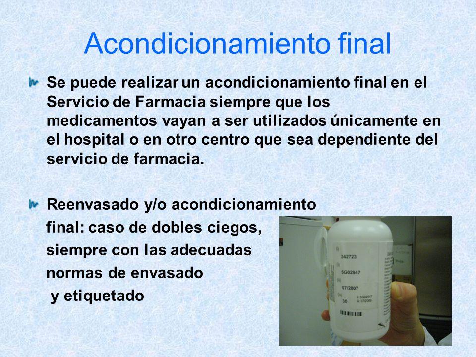 Acondicionamiento final Se puede realizar un acondicionamiento final en el Servicio de Farmacia siempre que los medicamentos vayan a ser utilizados ún