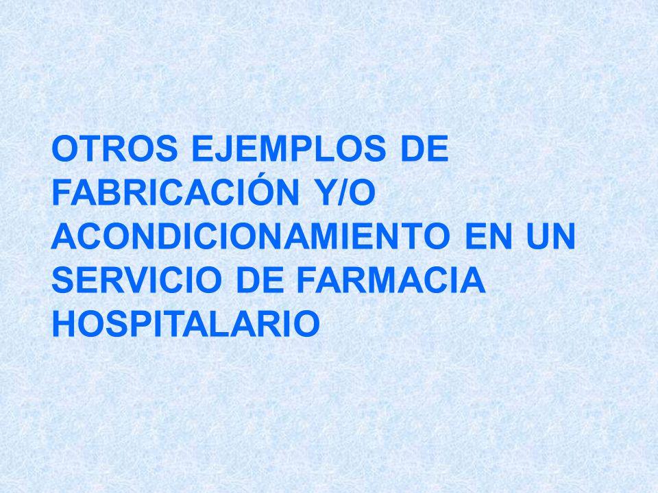 OTROS EJEMPLOS DE FABRICACIÓN Y/O ACONDICIONAMIENTO EN UN SERVICIO DE FARMACIA HOSPITALARIO
