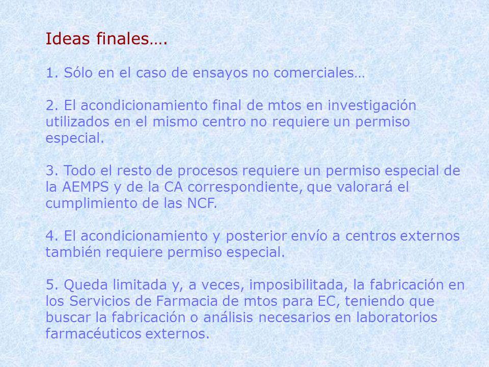 Ideas finales…. 1. Sólo en el caso de ensayos no comerciales… 2. El acondicionamiento final de mtos en investigación utilizados en el mismo centro no