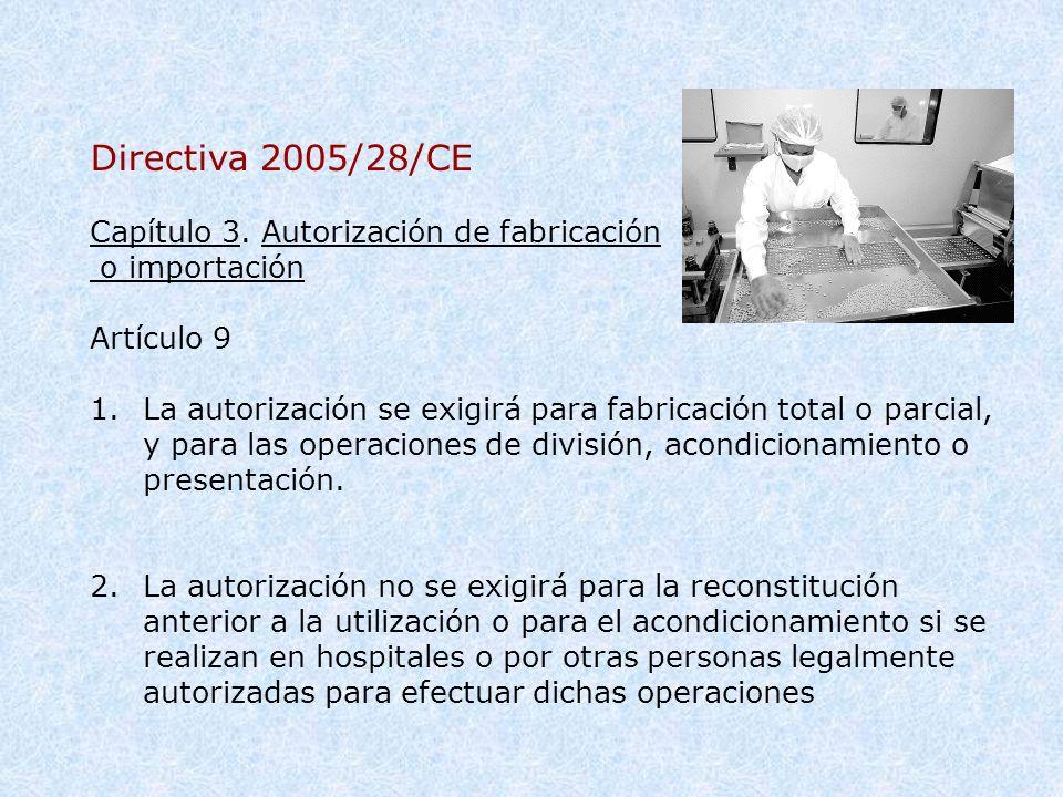 Directiva 2005/28/CE Capítulo 3. Autorización de fabricación o importación Artículo 9 1.La autorización se exigirá para fabricación total o parcial, y