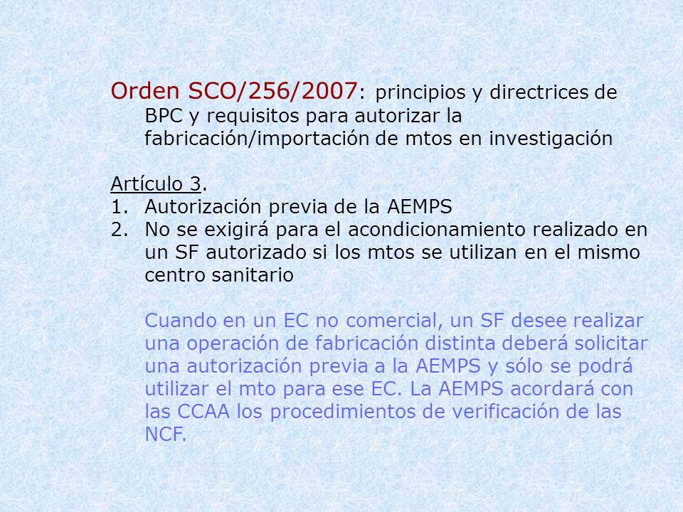 Orden SCO/256/2007 : principios y directrices de BPC y requisitos para autorizar la fabricación/importación de mtos en investigación Artículo 3. 1.Aut