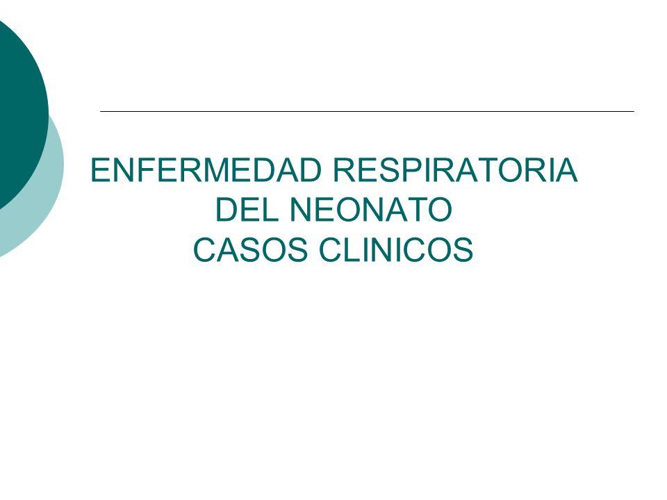 ENFERMEDAD RESPIRATORIA DEL NEONATO CASOS CLINICOS