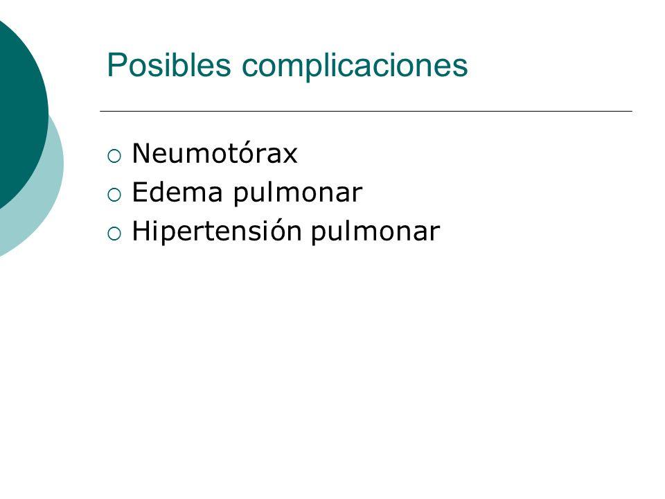 Posibles complicaciones Neumotórax Edema pulmonar Hipertensión pulmonar