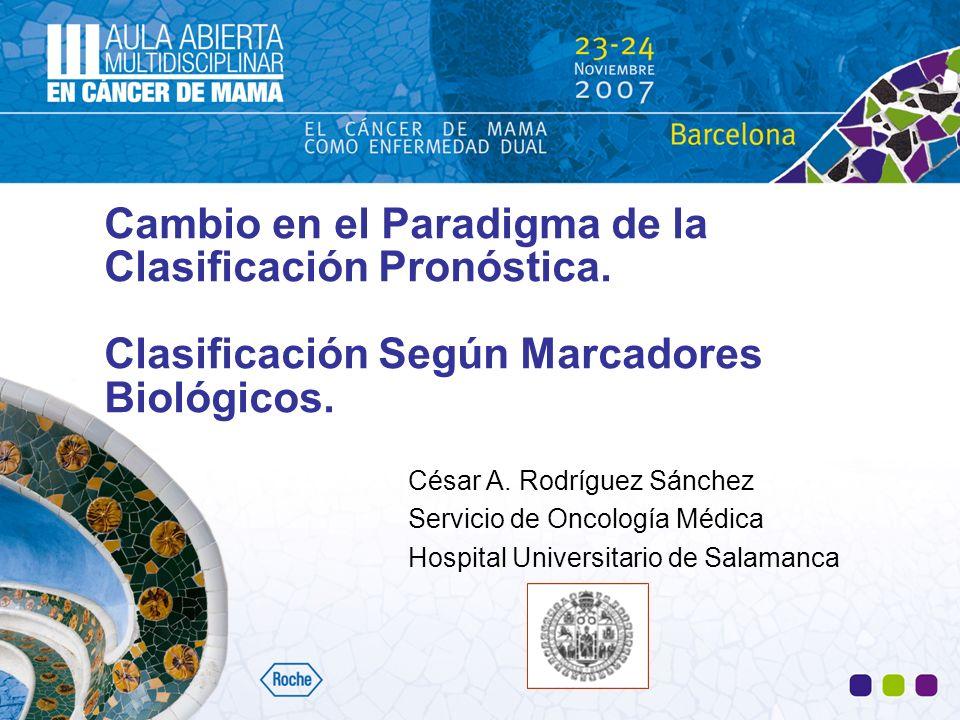 Cambio en el Paradigma de la Clasificación Pronóstica. Clasificación Según Marcadores Biológicos. César A. Rodríguez Sánchez Servicio de Oncología Méd