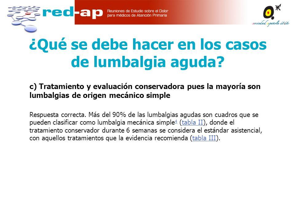 ¿Qué se debe hacer en los casos de lumbalgia aguda.