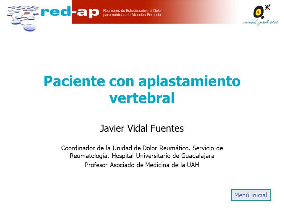Paciente con aplastamiento vertebral Javier Vidal Fuentes Coordinador de la Unidad de Dolor Reumático.