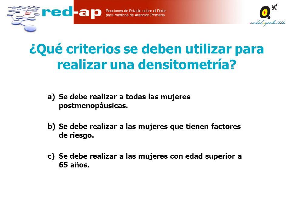 ¿Qué criterios se deben utilizar para realizar una densitometría.