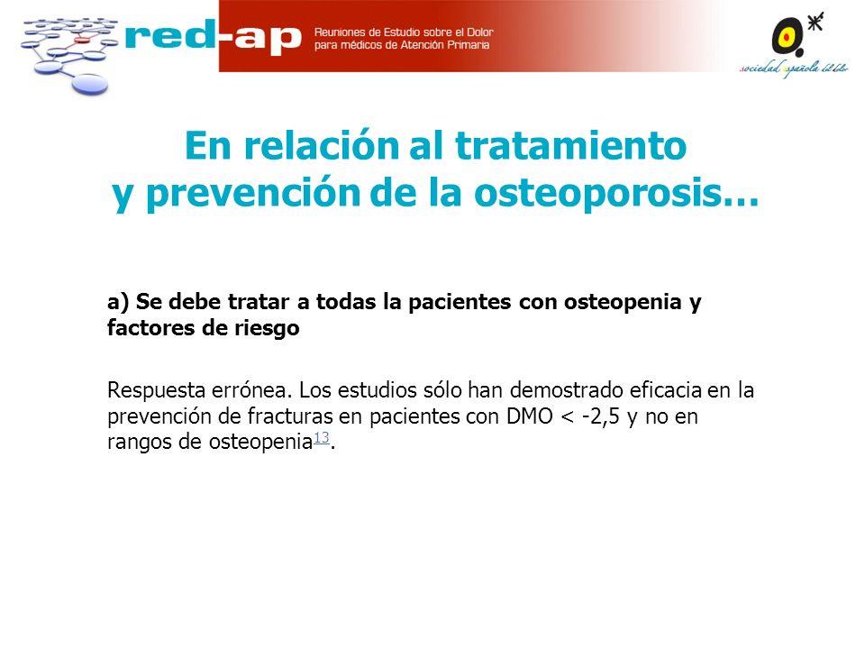 a) Se debe tratar a todas la pacientes con osteopenia y factores de riesgo Respuesta errónea.