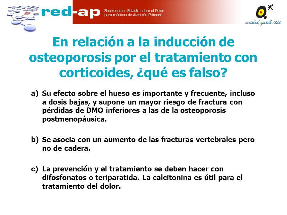 a)Su efecto sobre el hueso es importante y frecuente, incluso a dosis bajas, y supone un mayor riesgo de fractura con pérdidas de DMO inferiores a las de la osteoporosis postmenopáusica.