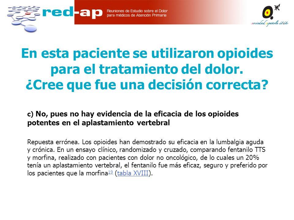En esta paciente se utilizaron opioides para el tratamiento del dolor.