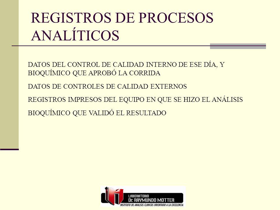 REGISTROS DE PROCESOS ANALÍTICOS DATOS DEL CONTROL DE CALIDAD INTERNO DE ESE DÍA, Y BIOQUÍMICO QUE APROBÓ LA CORRIDA DATOS DE CONTROLES DE CALIDAD EXT