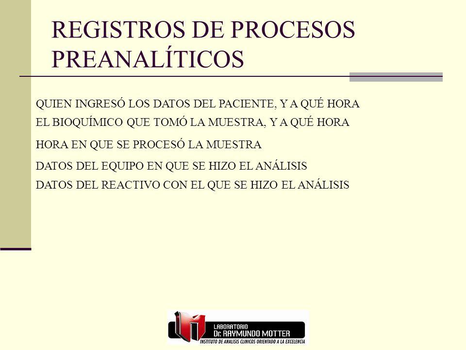 REGISTROS DE PROCESOS ANALÍTICOS DATOS DEL CONTROL DE CALIDAD INTERNO DE ESE DÍA, Y BIOQUÍMICO QUE APROBÓ LA CORRIDA DATOS DE CONTROLES DE CALIDAD EXTERNOS REGISTROS IMPRESOS DEL EQUIPO EN QUE SE HIZO EL ANÁLISIS BIOQUÍMICO QUE VALIDÓ EL RESULTADO