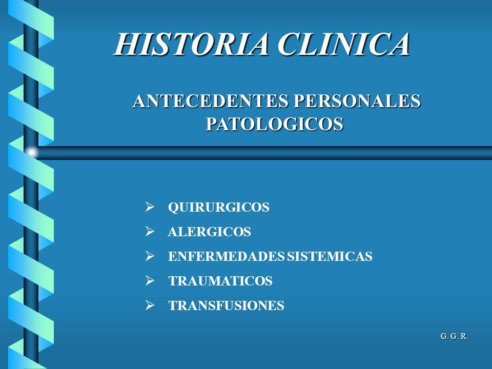 HISTORIA CLINICA ANTECEDENTES PERSONALES PATOLOGICOS ANTECEDENTES PERSONALES PATOLOGICOS QUIRURGICOS ALERGICOS ENFERMEDADES SISTEMICAS TRAUMATICOS TRA