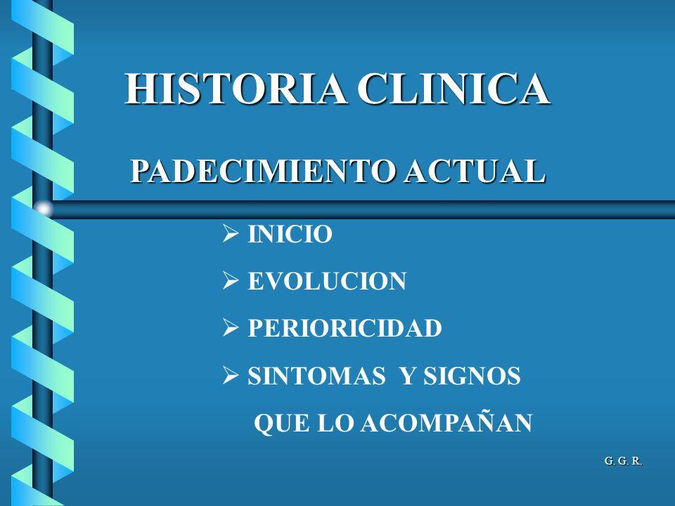 HISTORIA CLINICA PADECIMIENTO ACTUAL INICIO EVOLUCION PERIORICIDAD SINTOMAS Y SIGNOS QUE LO ACOMPAÑAN G.