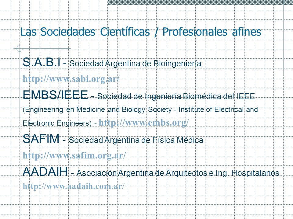 Las Sociedades Científicas / Profesionales afines S.A.B.I - Sociedad Argentina de Bioingeniería http://www.sabi.org.ar/ EMBS/IEEE - Sociedad de Ingeni