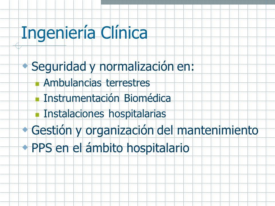 Ingeniería Clínica Seguridad y normalización en: Ambulancias terrestres Instrumentación Biomédica Instalaciones hospitalarias Gestión y organización d