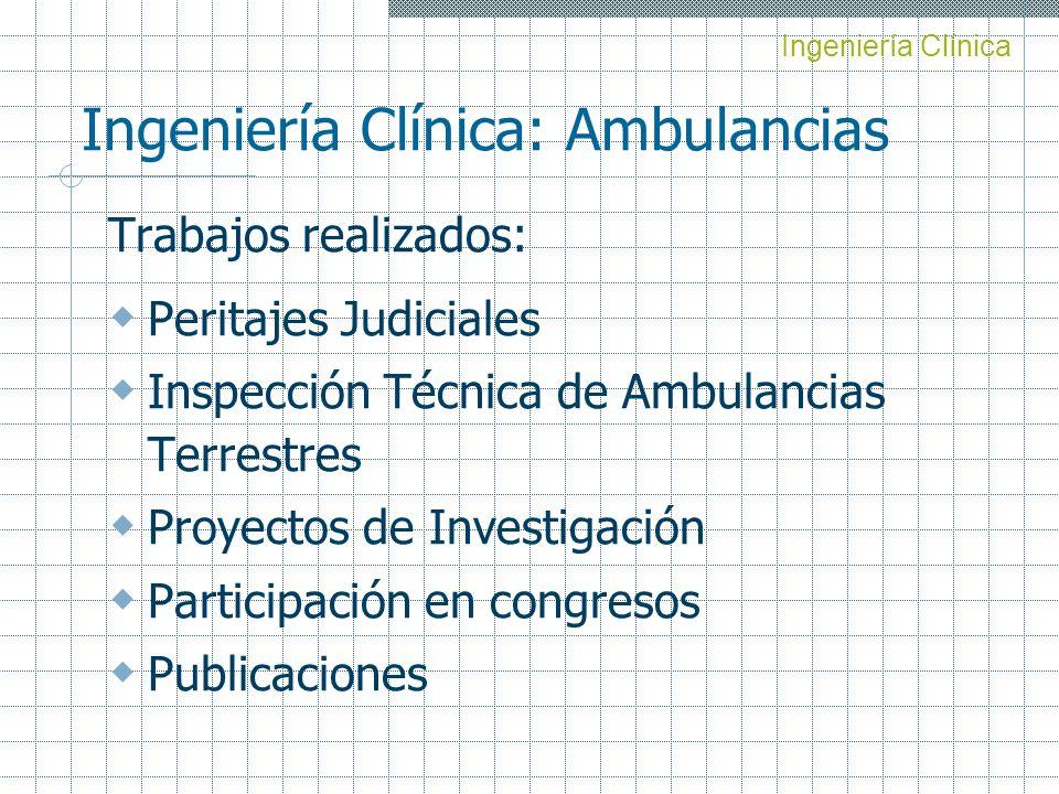 Ingeniería Clínica: Ambulancias Trabajos realizados: Peritajes Judiciales Inspección Técnica de Ambulancias Terrestres Proyectos de Investigación Part
