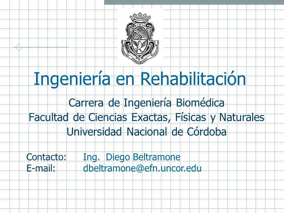 Carrera de Ingeniería Biomédica Facultad de Ciencias Exactas, Físicas y Naturales Universidad Nacional de Córdoba Ingeniería en Rehabilitación Contact