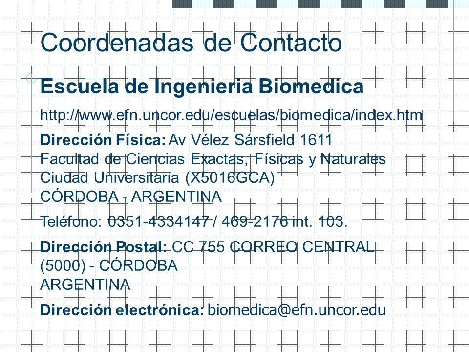 Escuela de Ingenieria Biomedica http://www.efn.uncor.edu/escuelas/biomedica/index.htm Dirección Física: Av Vélez Sársfield 1611 Facultad de Ciencias E