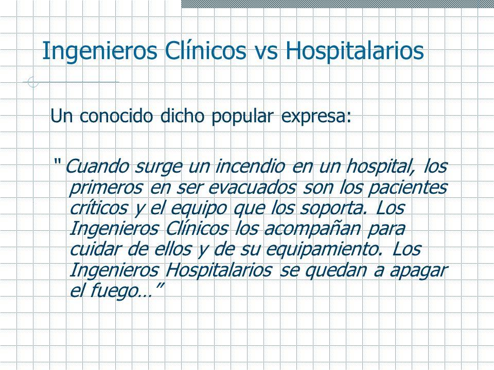 Ingenieros Clínicos vs Hospitalarios Un conocido dicho popular expresa: Cuando surge un incendio en un hospital, los primeros en ser evacuados son los