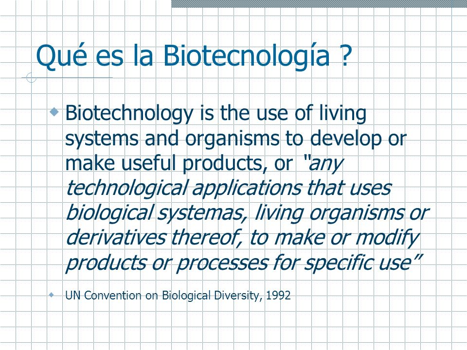 Mas sobre Biotecnología… For thousands of years, humankind has used biotechnology in agriculture, food production and medicine.