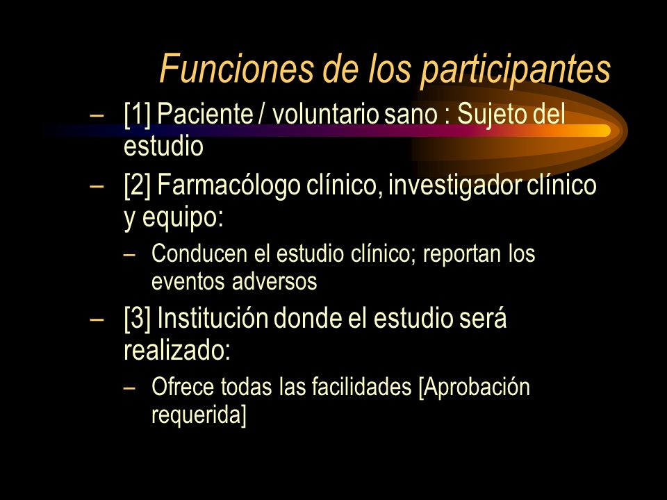 Funciones de los participantes –[1] Paciente / voluntario sano : Sujeto del estudio –[2] Farmacólogo clínico, investigador clínico y equipo: –Conducen