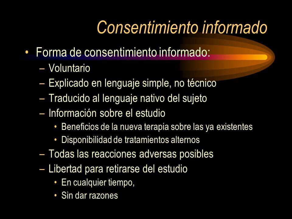 Consentimiento informado Forma de consentimiento informado: –Voluntario –Explicado en lenguaje simple, no técnico –Traducido al lenguaje nativo del su