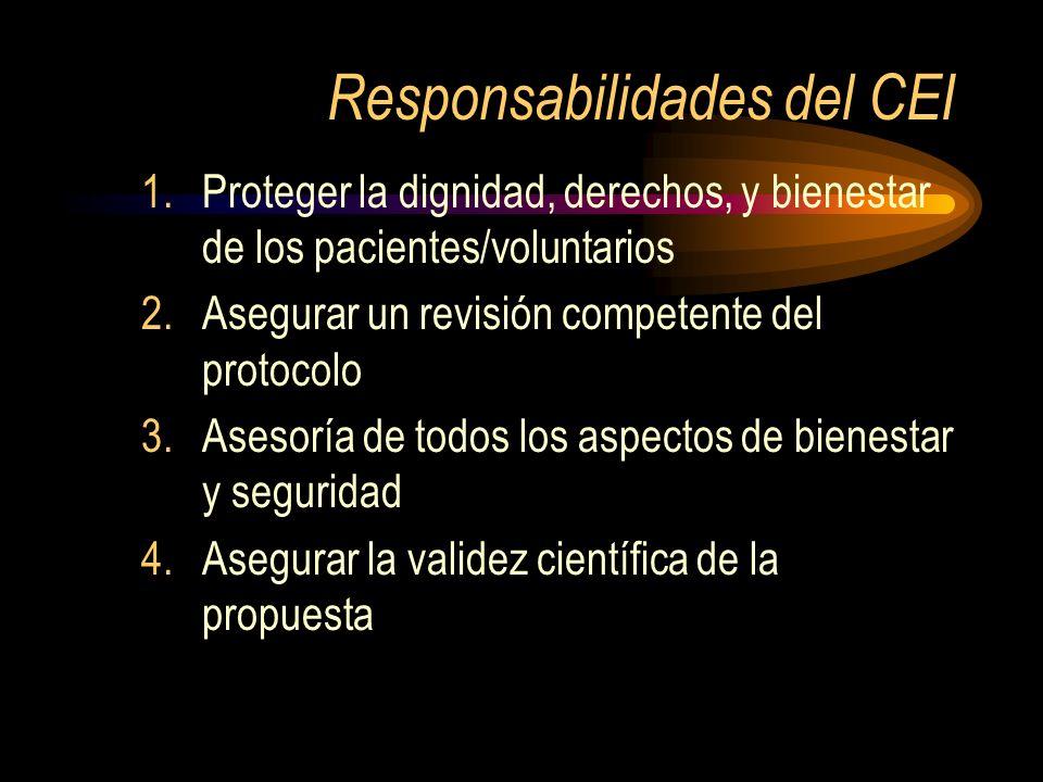 Responsabilidades del CEI 1.Proteger la dignidad, derechos, y bienestar de los pacientes/voluntarios 2.Asegurar un revisión competente del protocolo 3