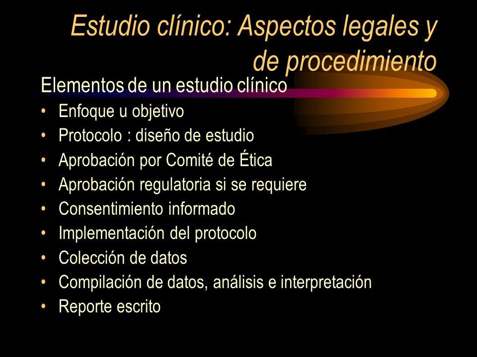 Estudio clínico: Aspectos legales y de procedimiento Elementos de un estudio clínico Enfoque u objetivo Protocolo : diseño de estudio Aprobación por C