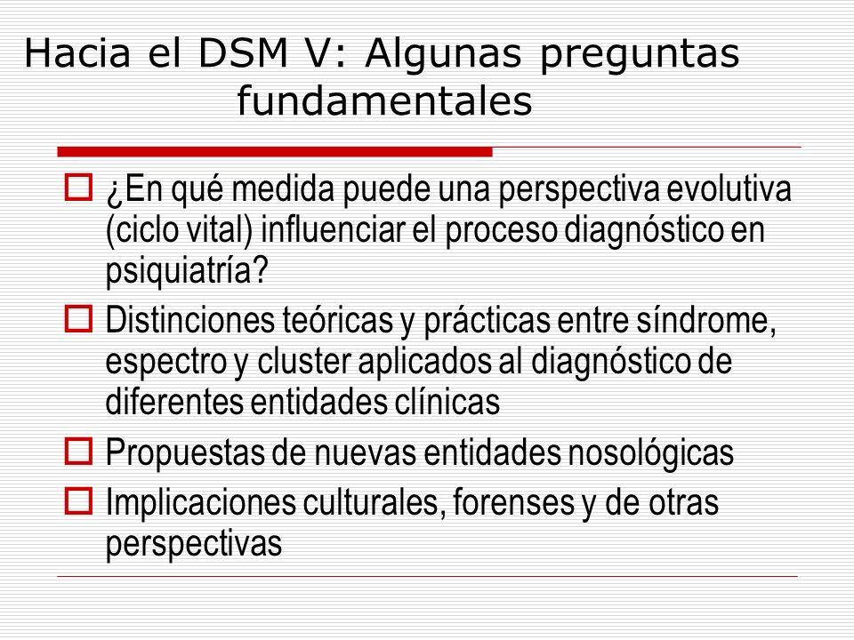 Hacia el DSM V: Algunas preguntas fundamentales ¿En qué medida puede una perspectiva evolutiva (ciclo vital) influenciar el proceso diagnóstico en psi