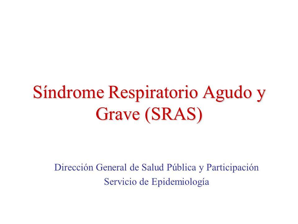 Síndrome Respiratorio Agudo y Grave (SRAS) Dirección General de Salud Pública y Participación Servicio de Epidemiología