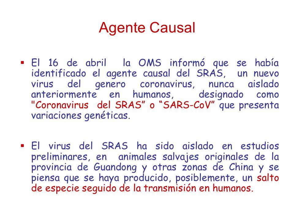 Agente Causal El 16 de abril la OMS informó que se había identificado el agente causal del SRAS, un nuevo virus del genero coronavirus, nunca aislado