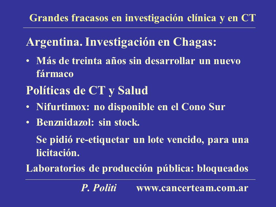 Grandes fracasos en investigación clínica y en CT Argentina. Investigación en Chagas: Más de treinta años sin desarrollar un nuevo fármaco Políticas d