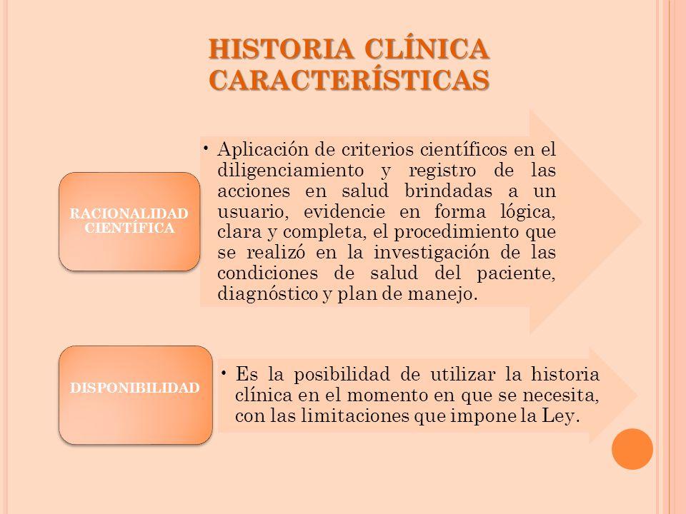 HISTORIACLÍNICA CARACTERÍSTICAS HISTORIA CLÍNICA CARACTERÍSTICAS Aplicación de criterios científicos en el diligenciamiento y registro de las acciones