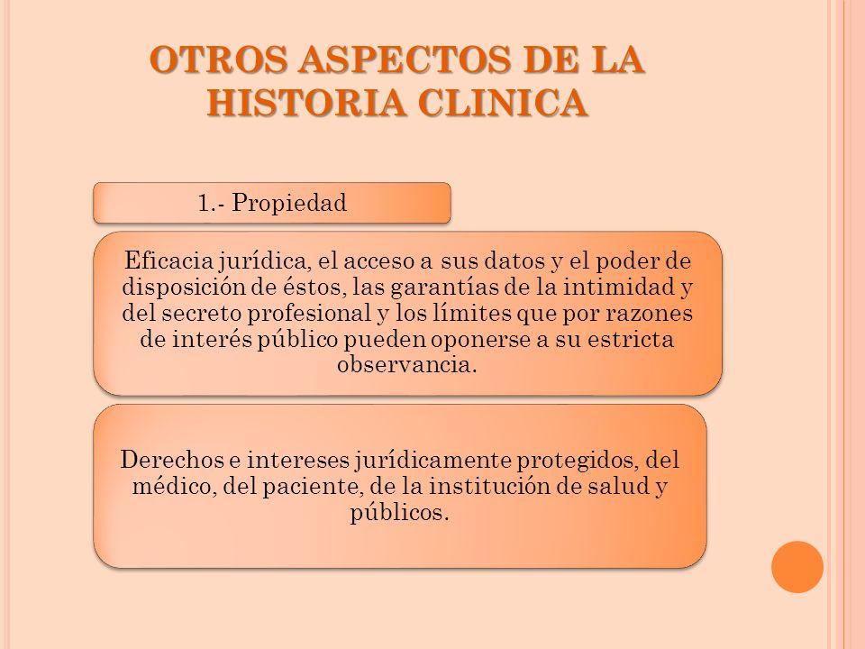 OTROS ASPECTOS DE LA HISTORIA CLINICA 1.- Propiedad Eficacia jurídica, el acceso a sus datos y el poder de disposición de éstos, las garantías de la i
