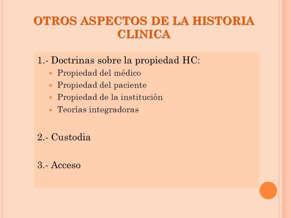OTROS ASPECTOS DE LA HISTORIA CLINICA 1.- Doctrinas sobre la propiedad HC: Propiedad del médico Propiedad del paciente Propiedad de la institución Teo