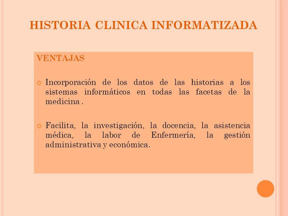 HISTORIA CLINICA INFORMATIZADA VENTAJAS Incorporación de los datos de las historias a los sistemas informáticos en todas las facetas de la medicina. F