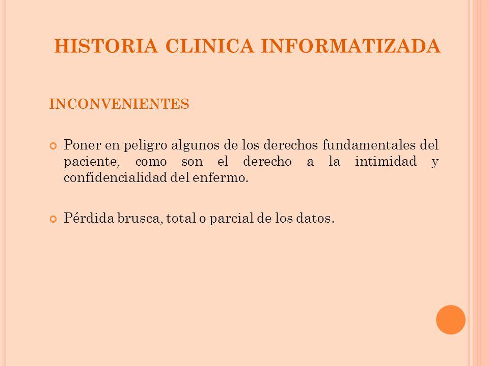 HISTORIA CLINICA INFORMATIZADA INCONVENIENTES Poner en peligro algunos de los derechos fundamentales del paciente, como son el derecho a la intimidad