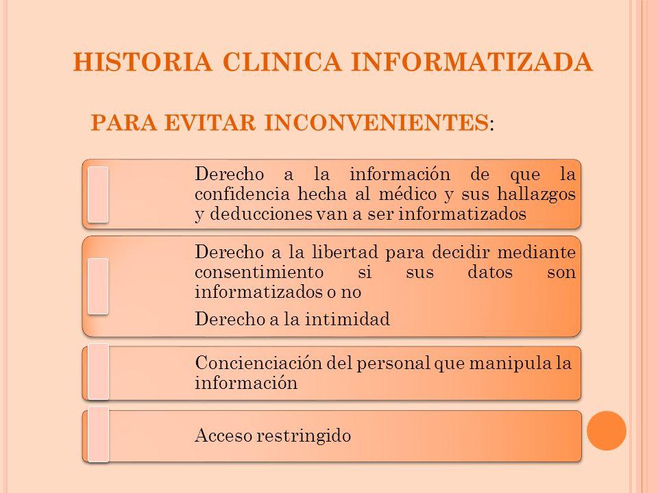 HISTORIA CLINICA INFORMATIZADA PARA EVITAR INCONVENIENTES : Derecho a la información de que la confidencia hecha al médico y sus hallazgos y deduccion