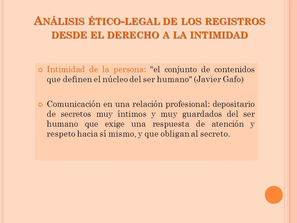 A NÁLISIS ÉTICO - LEGAL DE LOS REGISTROS DESDE EL DERECHO A LA INTIMIDAD Intimidad de la persona: